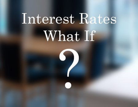 What if interest rates - property investment.