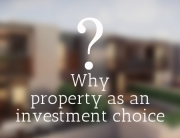 Property investment as an investment vehicle - why choose property?